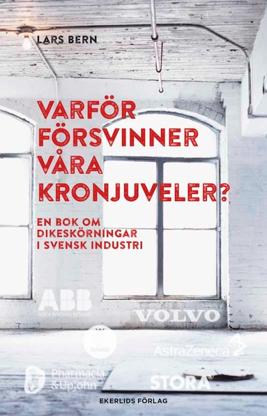 bokomslag Varför försvinner våra kronjuveler? : dikeskörningar i svensk industri