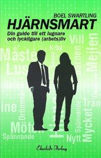 bokomslag Hjärnsmart : Din guide till ett lugnare och lyckligare (arbets)liv