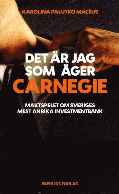 bokomslag Det är jag som äger Carnegie : maktspelet om Svergies största investmentbank