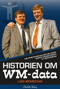 bokomslag Historien om WM-data : hur Thord Wilkne och Hans Mellström skapade Svergies största it-tjänst