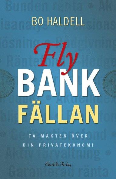bokomslag Fly bankfällan : ta makten över din privatekonomi