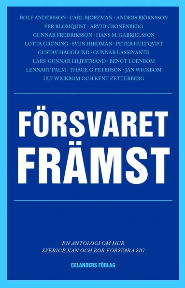 bokomslag Försvaret främst - En antologi om hur Sverige kan och bör försvara sig