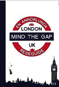 bokomslag Mind the gap - London : en annorlunda reseguide