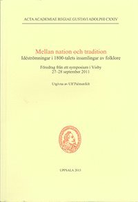bokomslag Mellan nation och tradition : idéströmningar i 1800-talets insamlingar av folklore : föredrag från ett symposium i Visby 27-28 september 2011