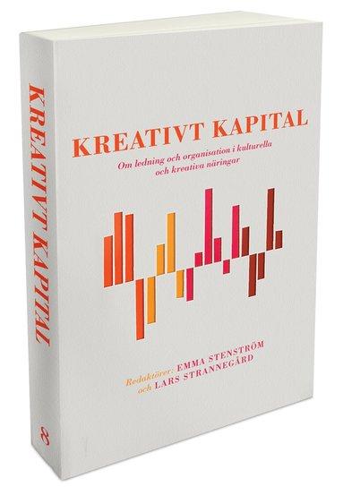 bokomslag Kreativt kapital : om ledning och organisation i kulturella och kreativa näringar