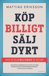 bokomslag Köp billigt och sälj dyrt : hur du blir miljonär på aktier