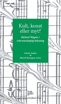 bokomslag Kult, konst eller myt? : Richard Wagner i tvärvetenskaplig belysning