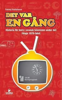 bokomslag Det var en gång : historia för barn i svensk television under det långa 1970-talet