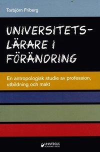 bokomslag Universitetslärare i förändring : en antropologisk studie av profession, utbildning och makt