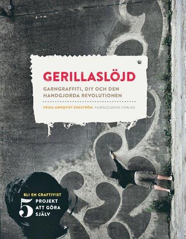 bokomslag Gerillaslöjd : garngraffiti, DIY och den handgjorda revolutionen