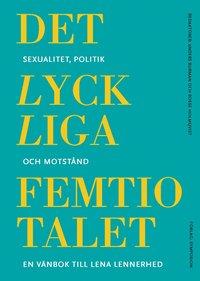 bokomslag Det lyckliga femtiotalet : sexualitet, politik och motstånd
