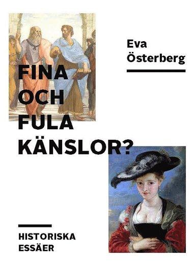 bokomslag Fina och fula känslor? : historiska essäer
