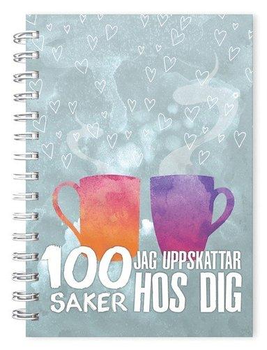 bokomslag 100 saker jag uppskattar hos dig