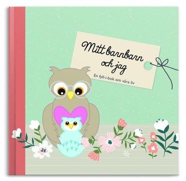 bokomslag Mitt barnbarn och jag : en fyll- i-bok om våra liv