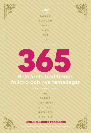 bokomslag 365 : hela årets traditioner, folktro och nya temadagar