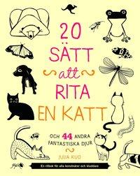 bokomslag 20 sätt att rita en katt och 44 andra fantastiska djur : en ritbok för alla