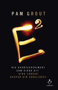 bokomslag E i kvadrat : nio kvantexperiment som visar att dina tankar skapar din verk