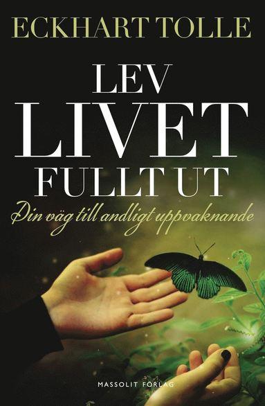 bokomslag Lev livet fullt ut : En väg till andligt uppvaknande