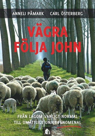 bokomslag Vägra följa John : från lagom vanligt normal till omåttligt unikt fenomenal