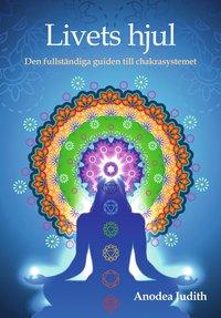 bokomslag Livets hjul : den fullständiga guiden till chakrasystemet