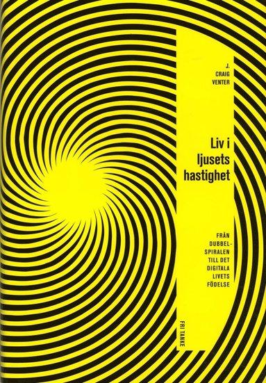 bokomslag Liv i ljusets hastighet : från dubbelspiralen till det digitala livets födelse