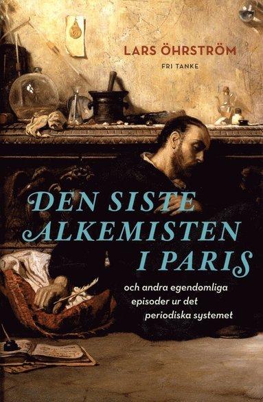 bokomslag Den siste alkemisten i Paris och andra egendomliga episoder ur det periodiska systemet