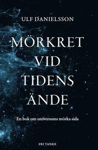 bokomslag Mörkret vid tidens ände : en bok om universums mörka sida