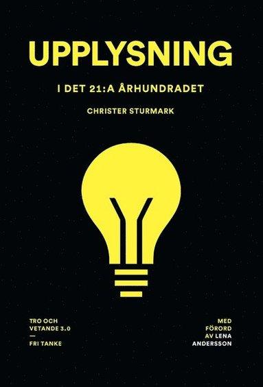 bokomslag Upplysning i det 21:a århundradet : tro och vetande 3.0