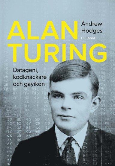 bokomslag Alan Turing : datageni, kodknäckare, gayikon