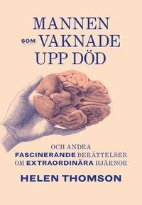 bokomslag Mannen som vaknade upp död och andra fascinerande berättelser om extraordinära hjärnor