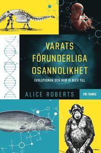 bokomslag Varats förunderliga osannolikhet : evolutionen och hur vi blev till