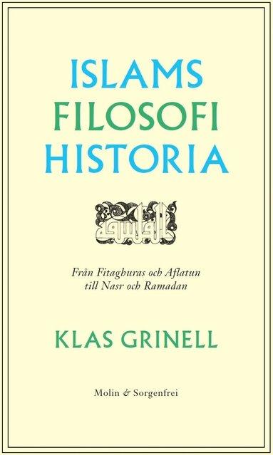 bokomslag Islams filosofihistoria : från Fitaghuras och Aflatun till Nasr och Ramadan