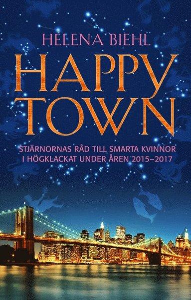 bokomslag Happytown : stjärnornas råd till smarta kvinnor i högklackat för åren 2015-2017