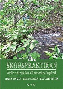 bokomslag Skogspraktikan - varför vi bör gå över till naturnära skogsbruk