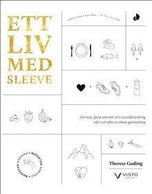 bokomslag Ett liv med sleeve : om kost, fysisk aktivitet och livsstilsförändring inför och efter en sleeve gastrectomy