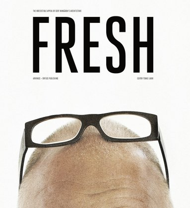 bokomslag Fresh : the irresistible appeal of Gert Wingårdh's architecture