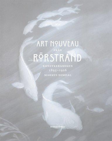bokomslag Art Nouveau från Rörstrand : konstkeramiken 1895-1926