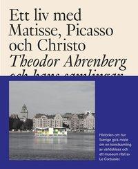 bokomslag Ett liv med Matisse, Picasso och Christo : Theodor Ahrenberg och hans samli