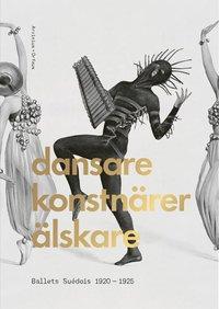bokomslag Dansare, konstnärer, älskare : Ballets Suédois 1920-1925