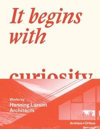 bokomslag It begins with curiosity : works by Henning Larsen Architects