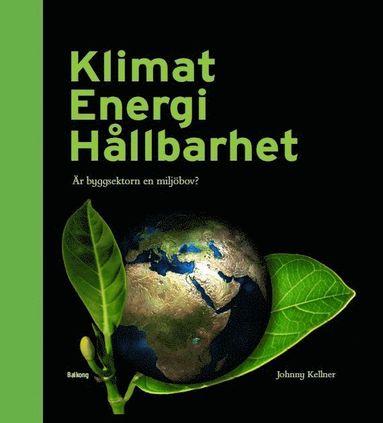 bokomslag Klimat Energi Hållbarhet : är byggsektorn en miljöbov?