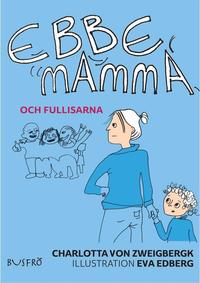 bokomslag Ebbe, mamma och fullisarna