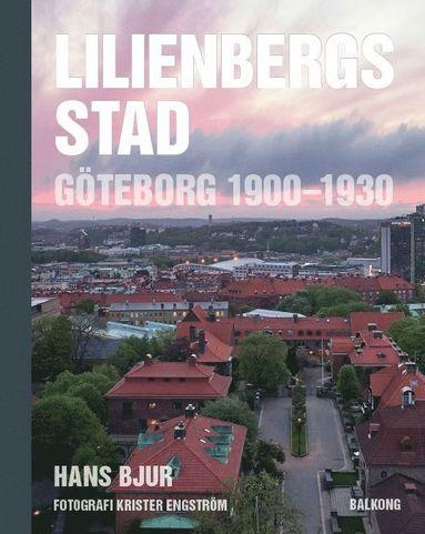 bokomslag Lilienbergs stad : Göteborg 1900-1930