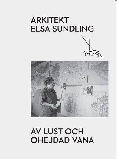 bokomslag Arkitekt Elsa Sundling : av lust och ohejdad vana