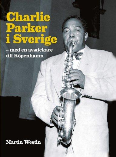 bokomslag Charlie Parker i Sverige : med en avstickare till Köpenhamn