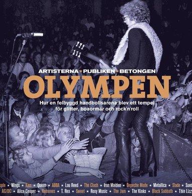 bokomslag Olympen : artisterna, publiken, betongen - hur en felbyggd handbollsarena blev ett tempel för glitter, boaormar och rock´n´roll
