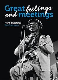 bokomslag Great Feelings and Meetings : Blues Photography by Hans Ekestang