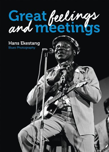 bokomslag Great feelings and meetings : blues photography