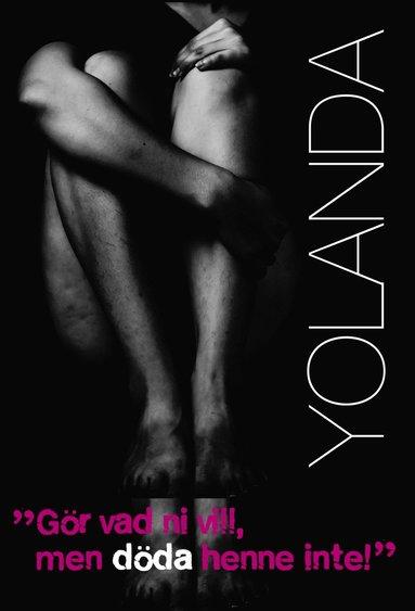 bokomslag Yolanda : gör vad ni vill, men döda henne inte!