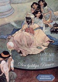 bokomslag Den lyckliga Prinsen : och andra berättelser